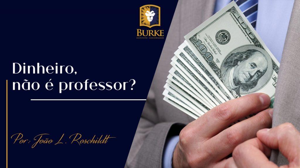 Dinheiro, não é professor?